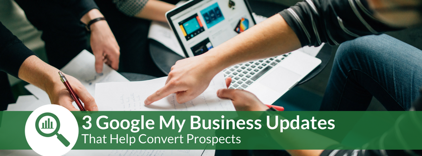 3 Google My Business Updates That Help Convert Prospects.png
