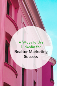 4 Ways to use linkedin for realtor marketing success PIN.png
