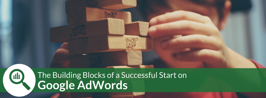 The Building Blocks of a Successful Start on Google AdWords