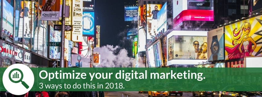 Three ways to optimize your digital marketing in 2018