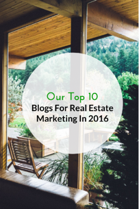 Our Top 10 Blogs For Real Estate Marketing In 2016