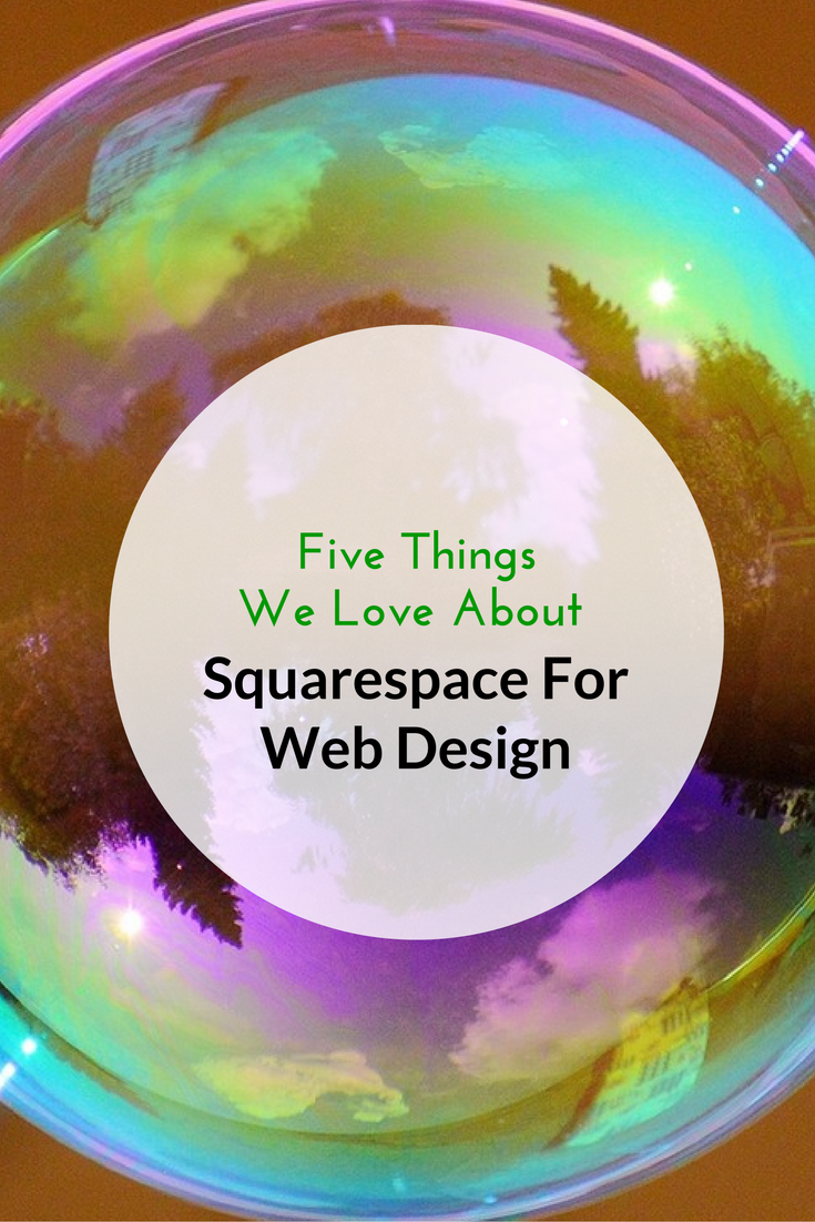 Five Things We Love About Squarespace For Web Design