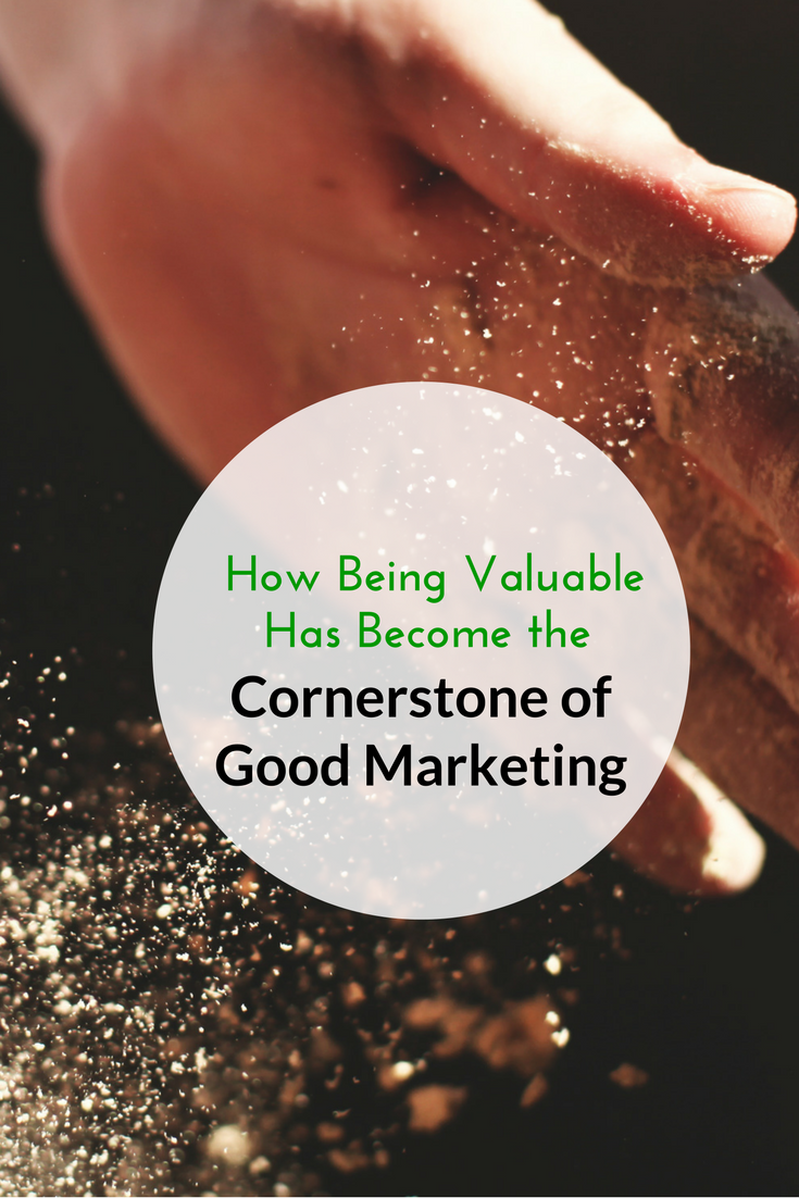How Being Valuable Has Become the Cornerstone of Good Marketing PIN.png