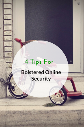 4 Tips for Bolstered Online Security