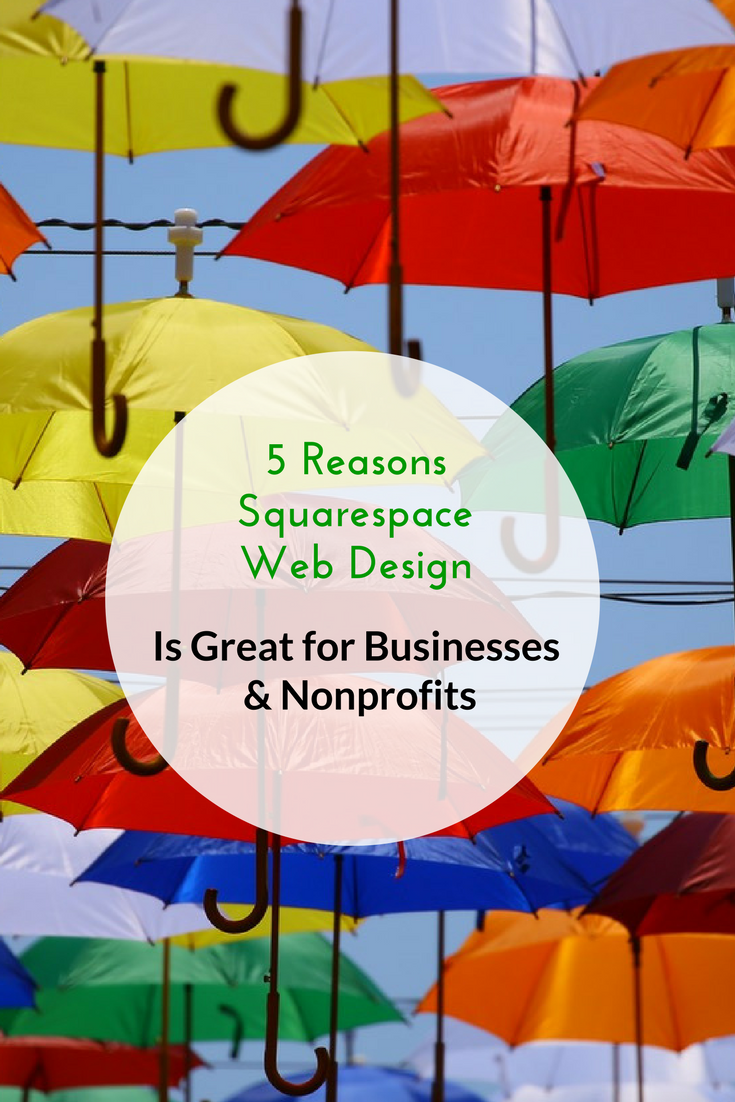 5 Reasons Squarespace Web Design is Great for Businesses & Nonprofits