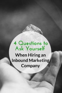 4 Questions to aks yourself when hiring an inbound marketing company