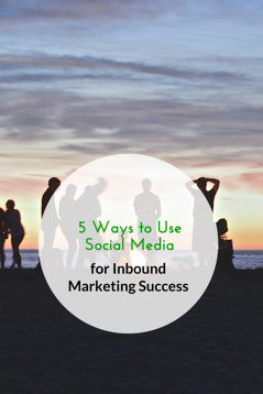 5 ways to use social media for inbound marketing success