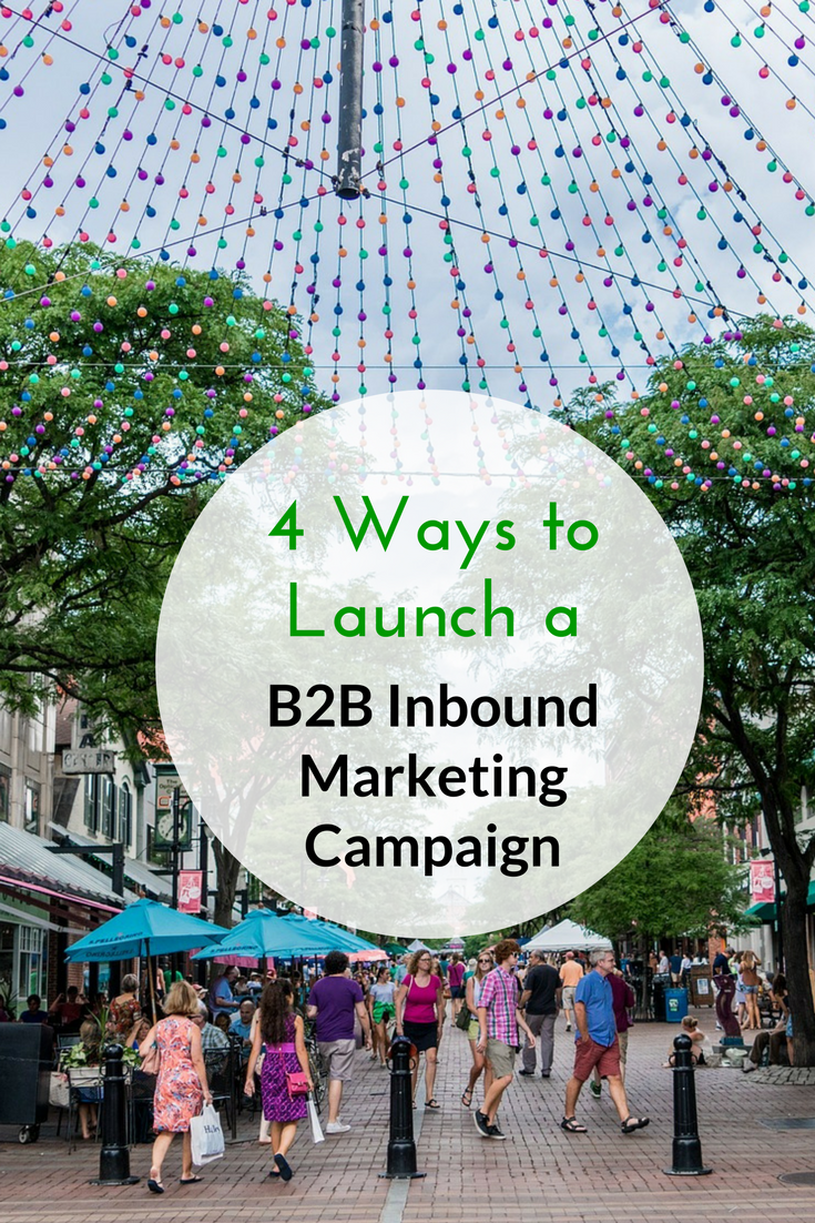 4 Ways to Launch a B2B Inbound Marketing Campaign