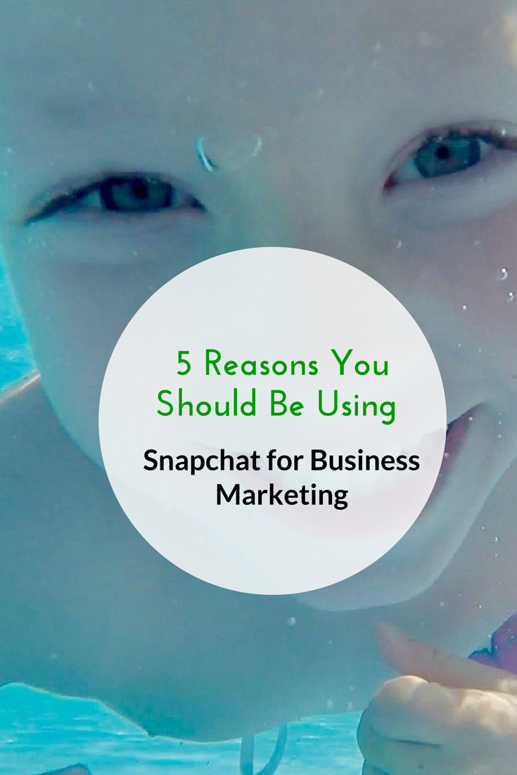 5 Reasons You Should Be Using Snapchat for Business Marketing