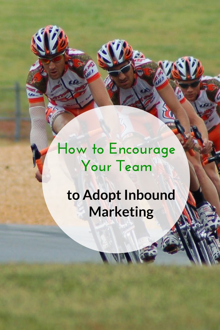 How to Encourage Your Team to Adopt Inbound Marketing