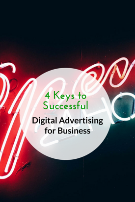 4 Keys to Successful Digital Advertising for Business