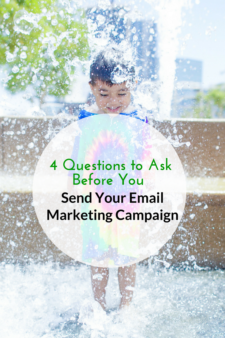 4 Questions to Ask Before You Send Your Email Marketing Campaign