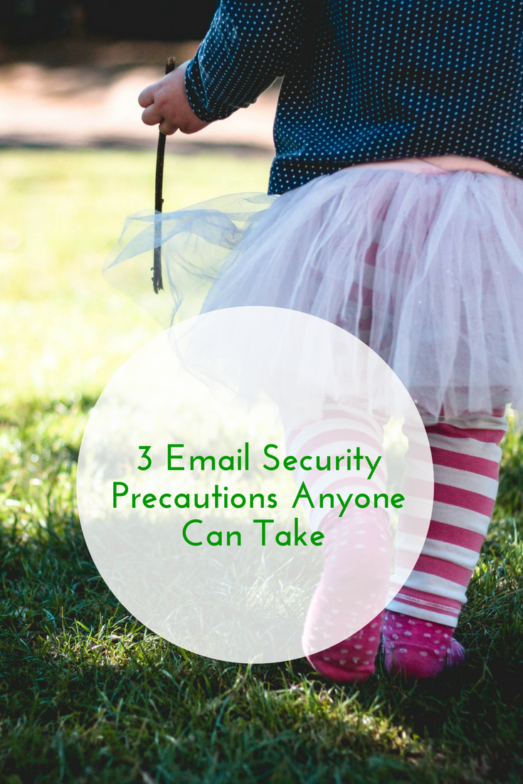 3 Email Security Precautions Anyone Can Take