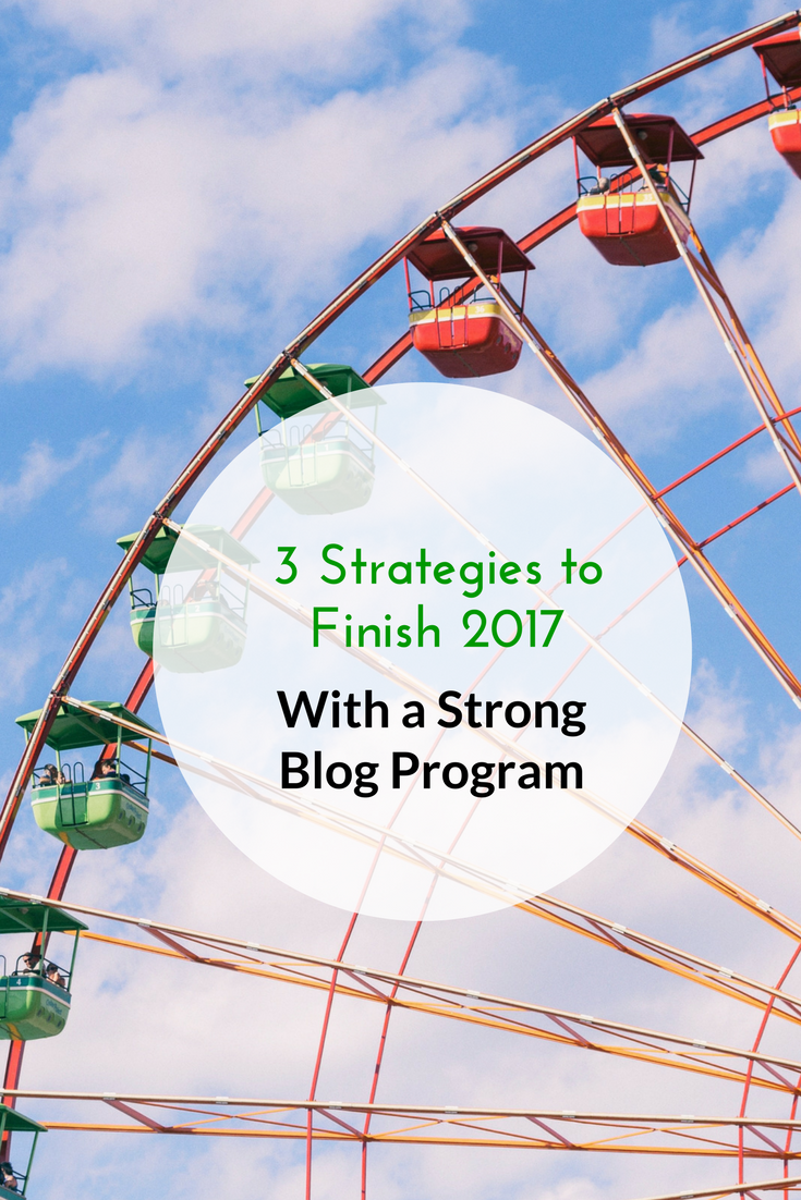 3 Strategies to Finish 2017 With a Strong Blog Progam