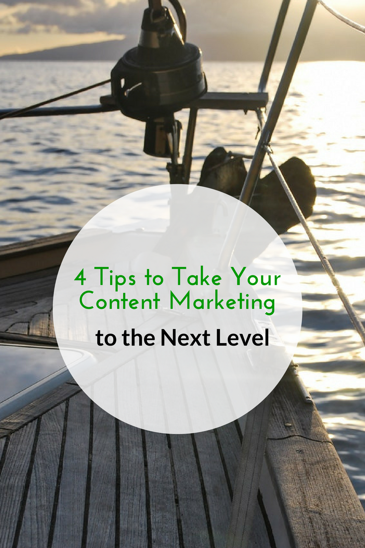 4 Tips to Take Your Content Marketing to the Next Level