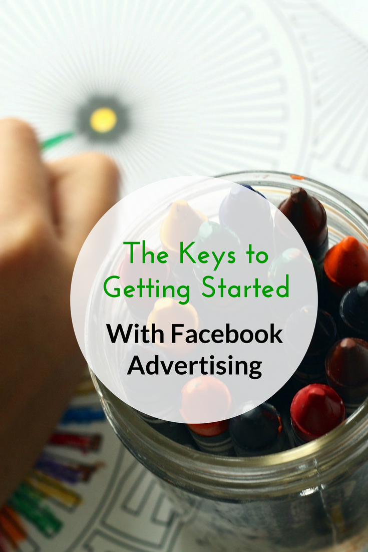 The Keys to Getting Started With Facebook Advertising