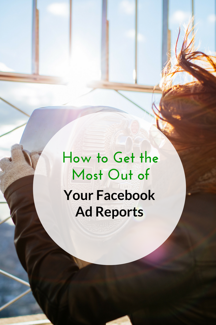 How to Get the Most Out of Your Facebook Ad Reports