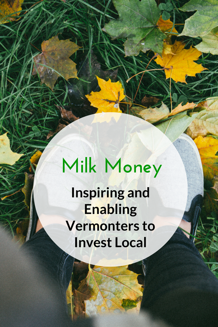 Milk Money - Inspiring and Enabling Vermonters to Invest Local