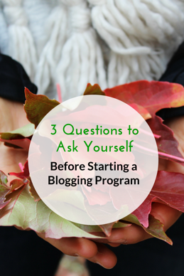 3 Questions to Ask Yourself Before Starting a Blogging Program