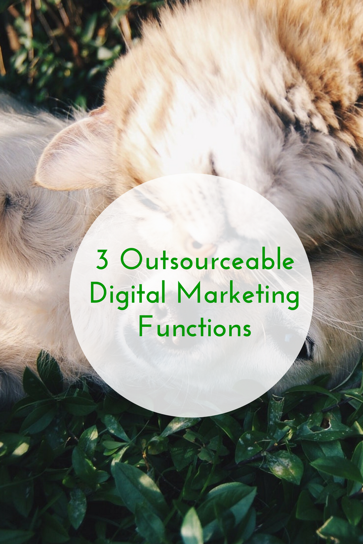 Three Outsourceable Digital Marketing Functions