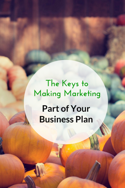 The Keys to Making Marketing Part of Your Business Plan