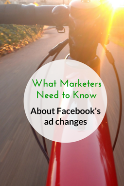 What Marketers Need to Know About Facebook's Ad Changes