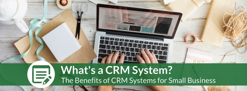 The Benefits of CRM Systems for Small Business