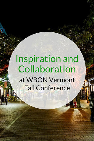 Inspiration and Collaboration at WBON Vermont Fall Conference