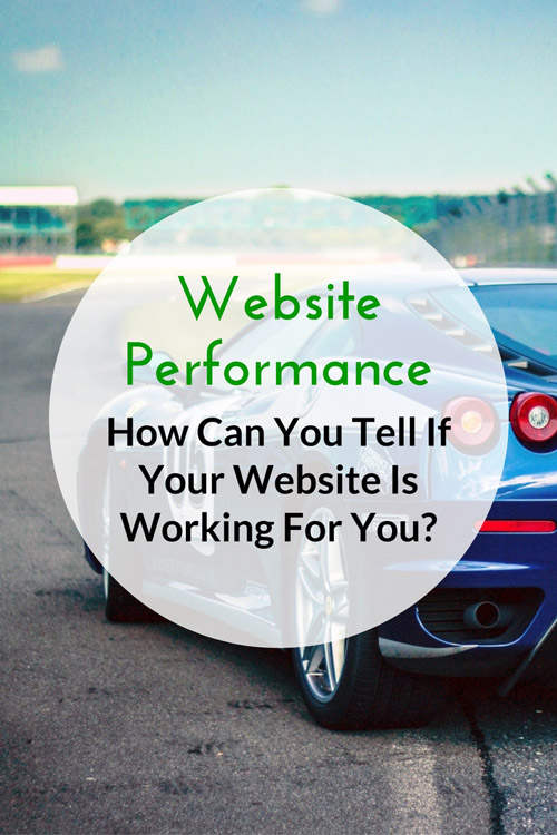 Website Performance: How Can You Tell If Your Website Is Working For You?