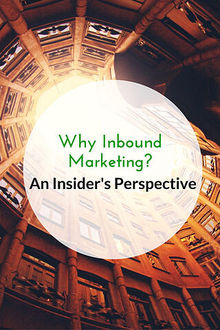 Why Inbound Marketing? An Insider's Perspective