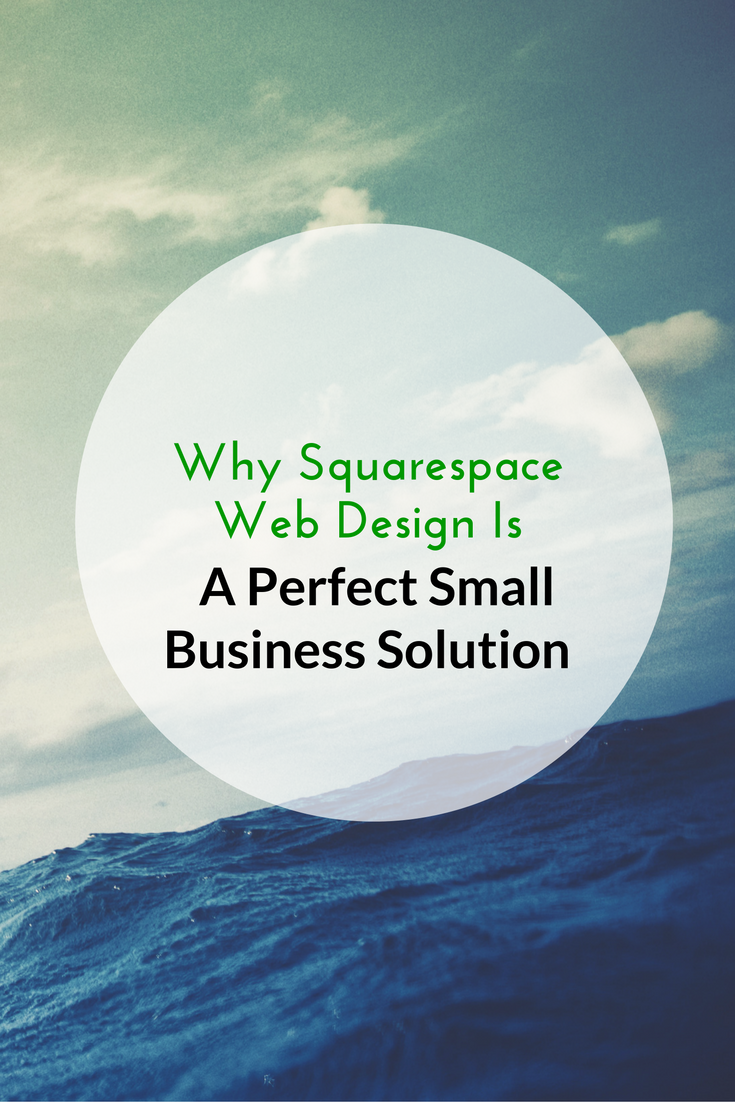 Why Squarespace Web Design Is  A Perfect Small Business Solution