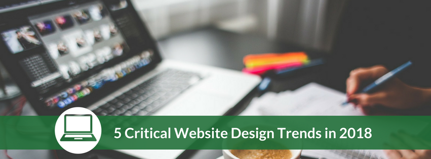 5 Critical Website Design Trends in 2018