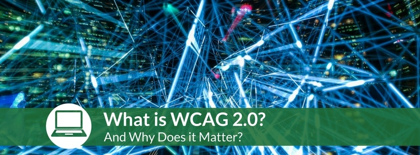 What is WCAG 2.0 and Why Does it Matter?